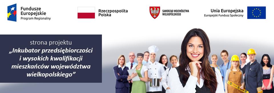 """""""Inkubator przedsiębiorczości i wysokich kwalifikacji mieszkańców województwa wielkopolskiego"""""""
